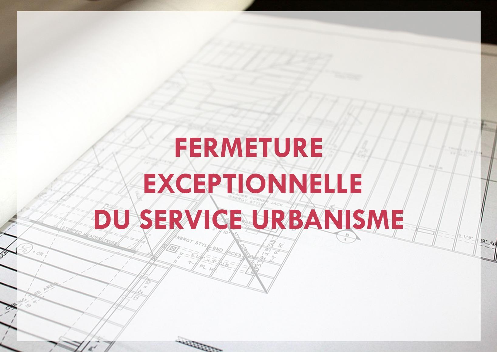 [Urbanisme] Fermeture exceptionnelle du service